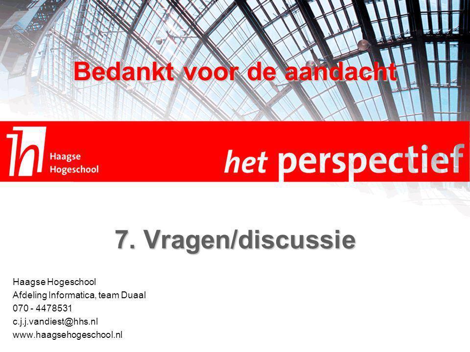 Haagse Hogeschool Afdeling Informatica, team Duaal 070 - 4478531 c.j.j.vandiest@hhs.nl www.haagsehogeschool.nl 7.