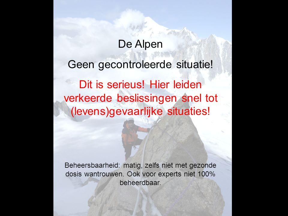 De Alpen Geen gecontroleerde situatie! Dit is serieus! Hier leiden verkeerde beslissingen snel tot (levens)gevaarlijke situaties! Beheersbaarheid: mat