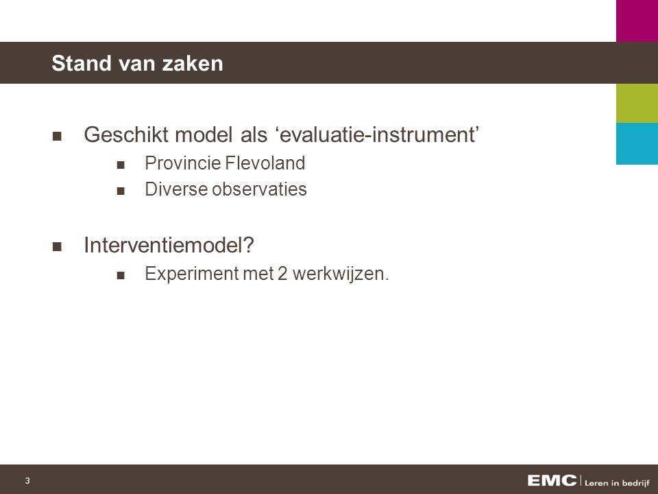 3 Stand van zaken Geschikt model als 'evaluatie-instrument' Provincie Flevoland Diverse observaties Interventiemodel.