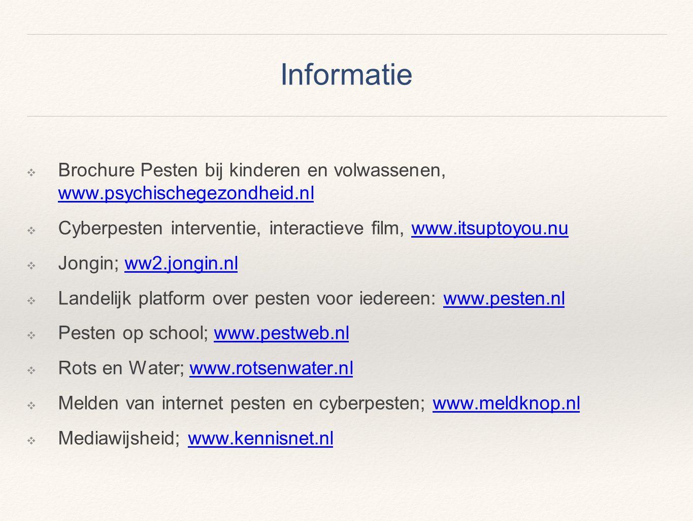 Informatie ❖ Brochure Pesten bij kinderen en volwassenen, www.psychischegezondheid.nl www.psychischegezondheid.nl ❖ Cyberpesten interventie, interacti