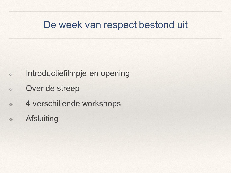 De week van respect bestond uit ❖ Introductiefilmpje en opening ❖ Over de streep ❖ 4 verschillende workshops ❖ Afsluiting