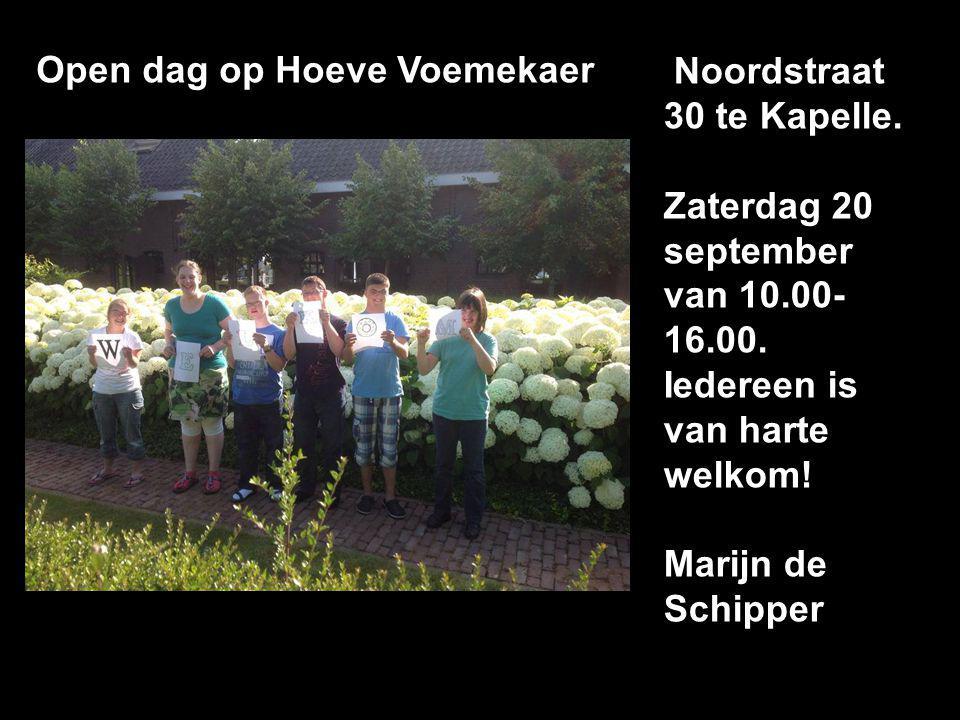 Noordstraat 30 te Kapelle. Zaterdag 20 september van 10.00- 16.00. Iedereen is van harte welkom! Marijn de Schipper. Open dag op Hoeve Voemekaer