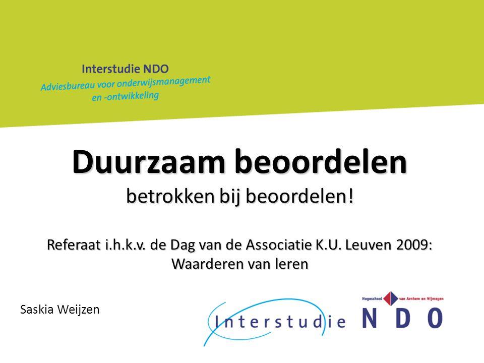 Duurzaam beoordelen betrokken bij beoordelen! Referaat i.h.k.v. de Dag van de Associatie K.U. Leuven 2009: Waarderen van leren Saskia Weijzen
