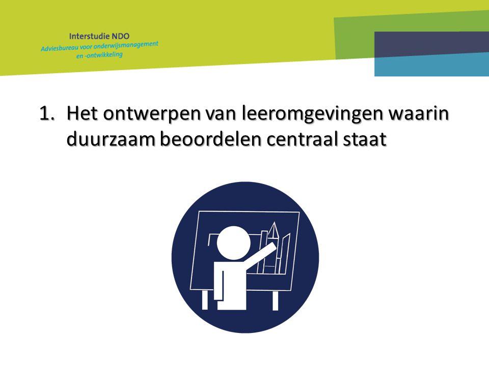 1.Het ontwerpen van leeromgevingen waarin duurzaam beoordelen centraal staat