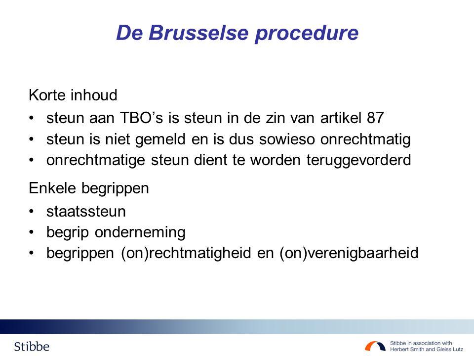 De Brusselse procedure Korte inhoud steun aan TBO's is steun in de zin van artikel 87 steun is niet gemeld en is dus sowieso onrechtmatig onrechtmatige steun dient te worden teruggevorderd Enkele begrippen staatssteun begrip onderneming begrippen (on)rechtmatigheid en (on)verenigbaarheid