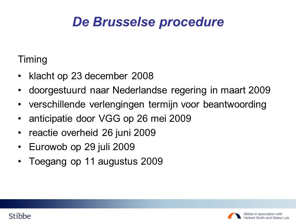 De Brusselse procedure Timing klacht op 23 december 2008 doorgestuurd naar Nederlandse regering in maart 2009 verschillende verlengingen termijn voor beantwoording anticipatie door VGG op 26 mei 2009 reactie overheid 26 juni 2009 Eurowob op 29 juli 2009 Toegang op 11 augustus 2009