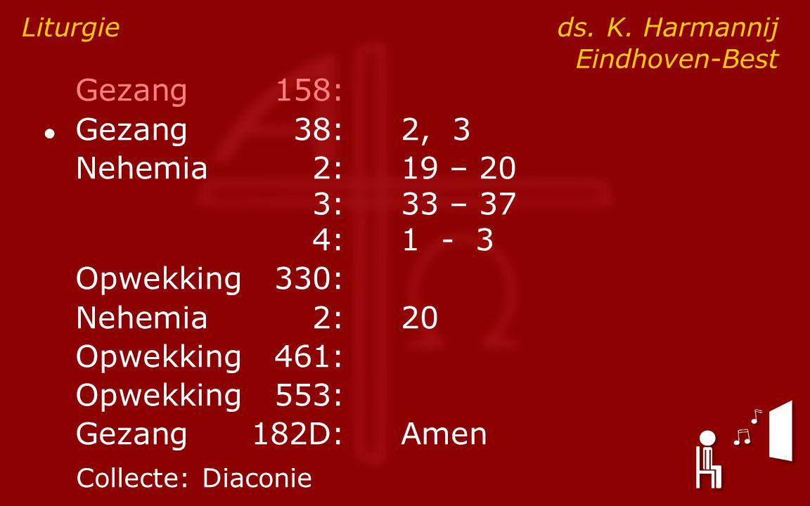 Gezang158: ● Gezang38:2, 3 Nehemia2:19 – 20 3:33 – 37 4:1 - 3 Opwekking330: Nehemia2:20 Opwekking461: Opwekking553: Gezang182D:Amen Liturgie ds.