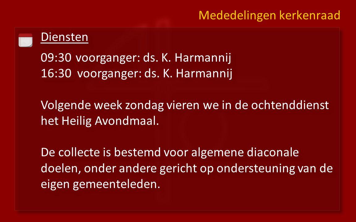 Diensten 09:30 voorganger: ds. K. Harmannij 16:30 voorganger: ds. K. Harmannij Volgende week zondag vieren we in de ochtenddienst het Heilig Avondmaal