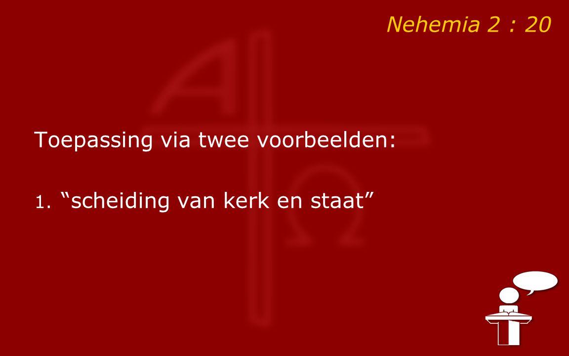 """Nehemia 2 : 20 Toepassing via twee voorbeelden: 1. """"scheiding van kerk en staat"""""""