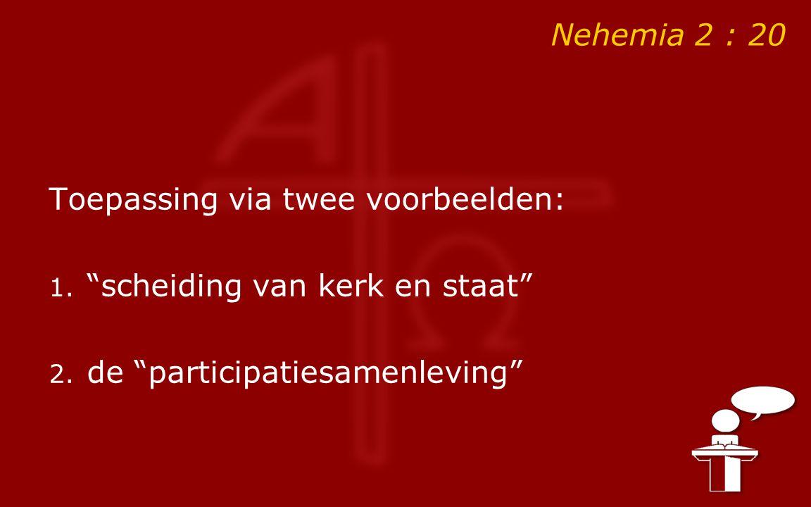 """Nehemia 2 : 20 Toepassing via twee voorbeelden: 1. """"scheiding van kerk en staat"""" 2. de """"participatiesamenleving"""""""