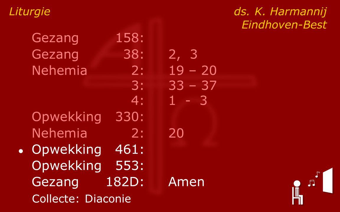 Gezang158: Gezang38:2, 3 Nehemia2:19 – 20 3:33 – 37 4:1 - 3 Opwekking330: Nehemia2: 20 ● Opwekking461: Opwekking553: Gezang182D:Amen Liturgie ds.