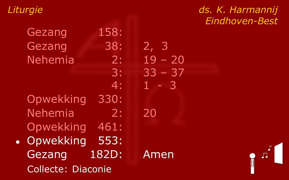 Gezang158: Gezang38:2, 3 Nehemia2:19 – 20 3:33 – 37 4:1 - 3 Opwekking330: Nehemia2: 20 Opwekking461: ● Opwekking553: Gezang182D:Amen Liturgie ds.