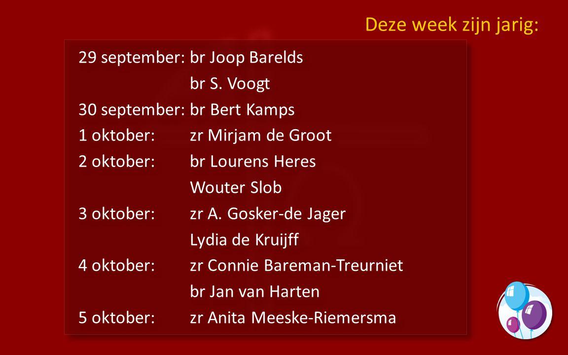 29 september:br Joop Barelds br S. Voogt 30 september:br Bert Kamps 1 oktober:zr Mirjam de Groot 2 oktober:br Lourens Heres Wouter Slob 3 oktober:zr A