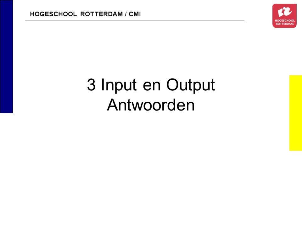 HOGESCHOOL ROTTERDAM / CMI 3 Input en Output Antwoorden