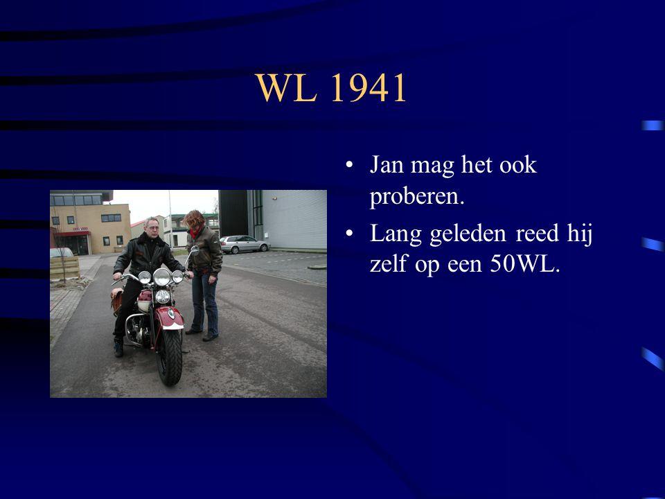 WL 1941 Jan mag het ook proberen. Lang geleden reed hij zelf op een 50WL.