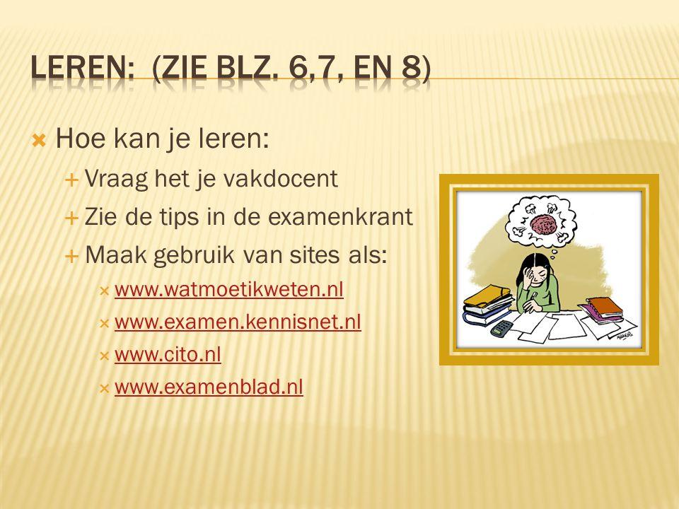  Hoe kan je leren:  Vraag het je vakdocent  Zie de tips in de examenkrant  Maak gebruik van sites als:  www.watmoetikweten.nl www.watmoetikweten.