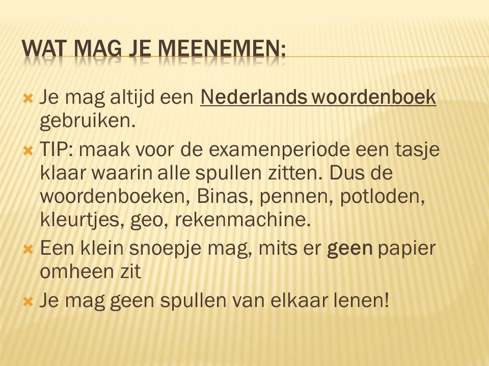  Je mag altijd een Nederlands woordenboek gebruiken.  TIP: maak voor de examenperiode een tasje klaar waarin alle spullen zitten. Dus de woordenboek