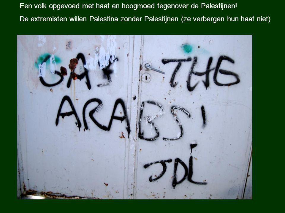 Een volk opgevoed met haat en hoogmoed tegenover de Palestijnen.