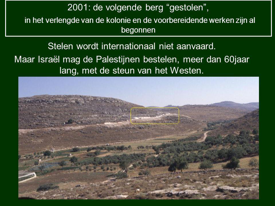 2001: de volgende berg gestolen , in het verlengde van de kolonie en de voorbereidende werken zijn al begonnen Stelen wordt internationaal niet aanvaard.