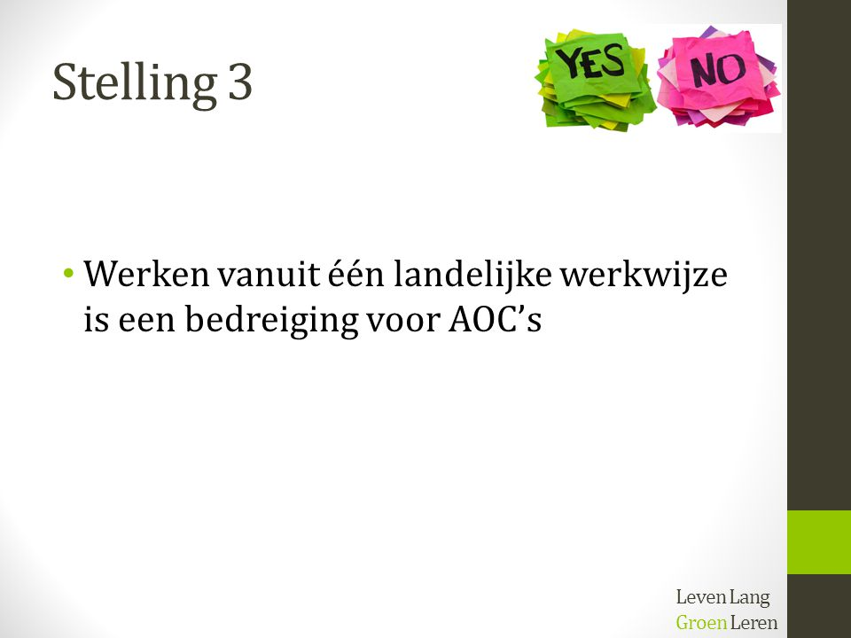 Stelling 3 Werken vanuit één landelijke werkwijze is een bedreiging voor AOC's Leven Lang Groen Leren