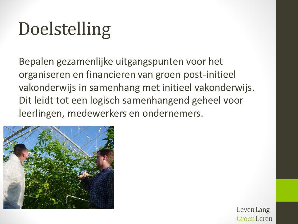 Doelstelling Leven Lang Groen Leren Bepalen gezamenlijke uitgangspunten voor het organiseren en financieren van groen post-initieel vakonderwijs in sa