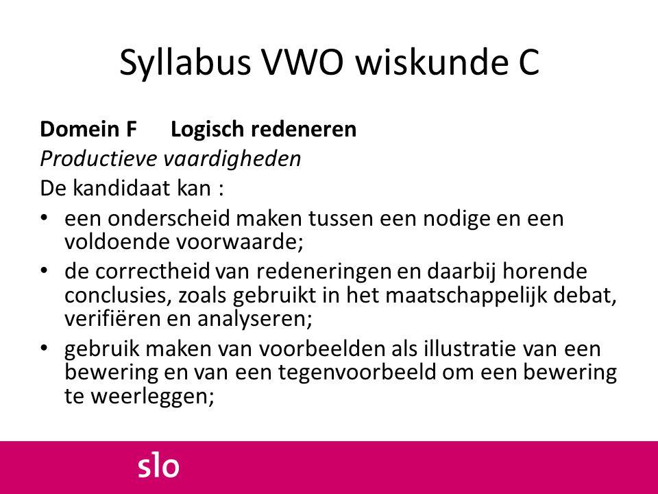 Syllabus VWO wiskunde C Domein F Logisch redeneren Productieve vaardigheden De kandidaat kan : een onderscheid maken tussen een nodige en een voldoend