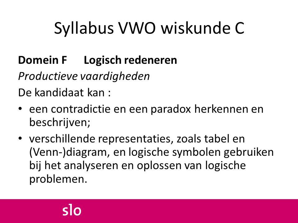 Syllabus VWO wiskunde C Domein F Logisch redeneren Productieve vaardigheden De kandidaat kan : een contradictie en een paradox herkennen en beschrijve