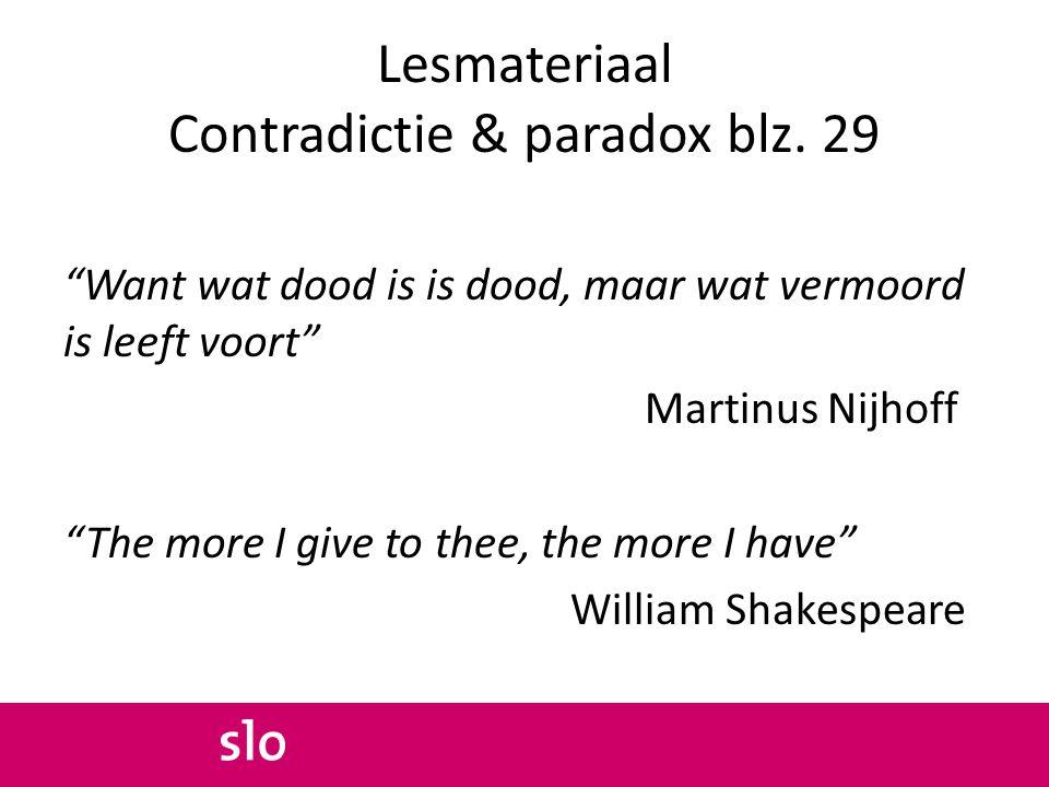 """Lesmateriaal Contradictie & paradox blz. 29 """"Want wat dood is is dood, maar wat vermoord is leeft voort"""" Martinus Nijhoff """"The more I give to thee, th"""