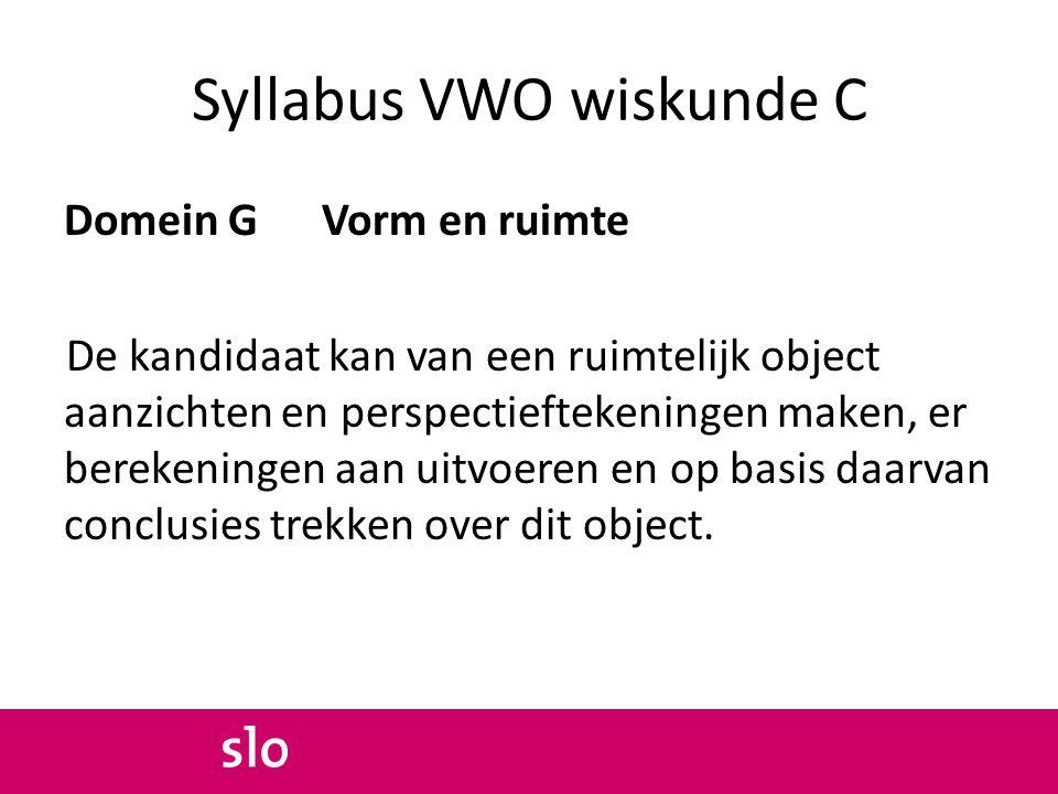Syllabus VWO wiskunde C Domein G Vorm en ruimte De kandidaat kan van een ruimtelijk object aanzichten en perspectieftekeningen maken, er berekeningen