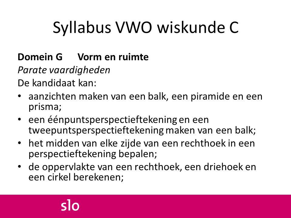 Syllabus VWO wiskunde C Domein G Vorm en ruimte Parate vaardigheden De kandidaat kan: aanzichten maken van een balk, een piramide en een prisma; een é