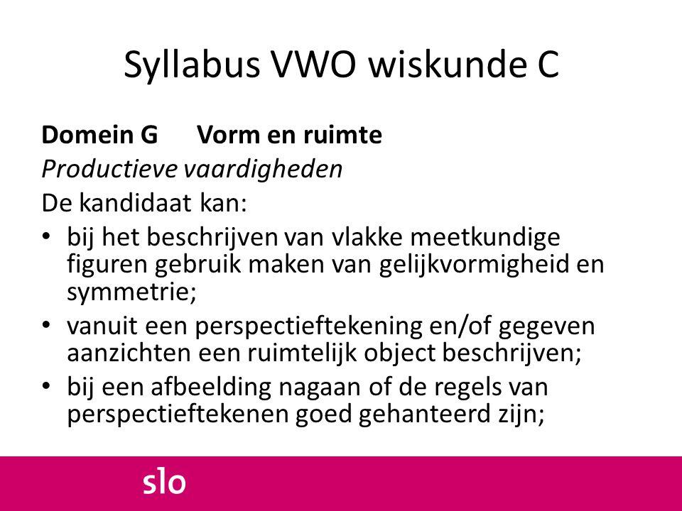 Syllabus VWO wiskunde C Domein G Vorm en ruimte Productieve vaardigheden De kandidaat kan: bij het beschrijven van vlakke meetkundige figuren gebruik