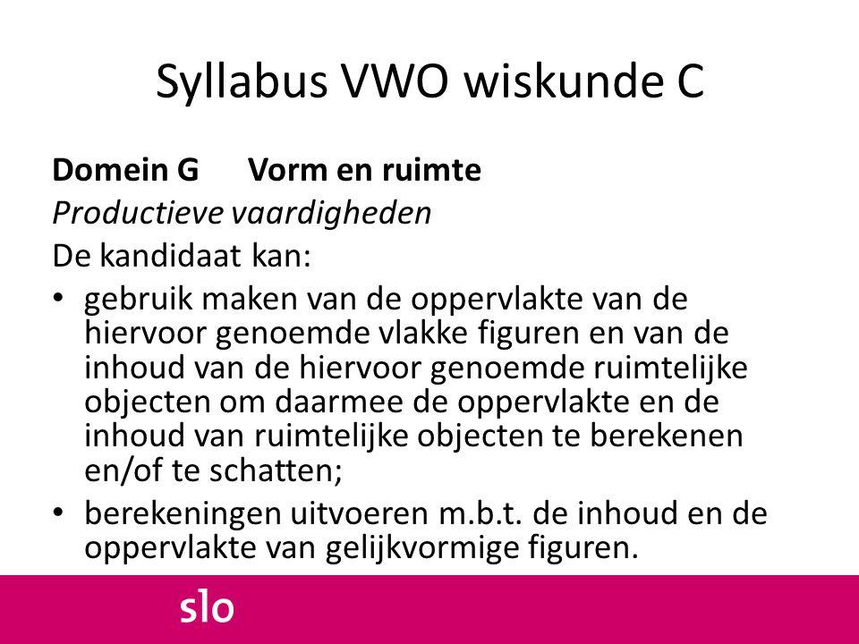 Syllabus VWO wiskunde C Domein G Vorm en ruimte Productieve vaardigheden De kandidaat kan: gebruik maken van de oppervlakte van de hiervoor genoemde v