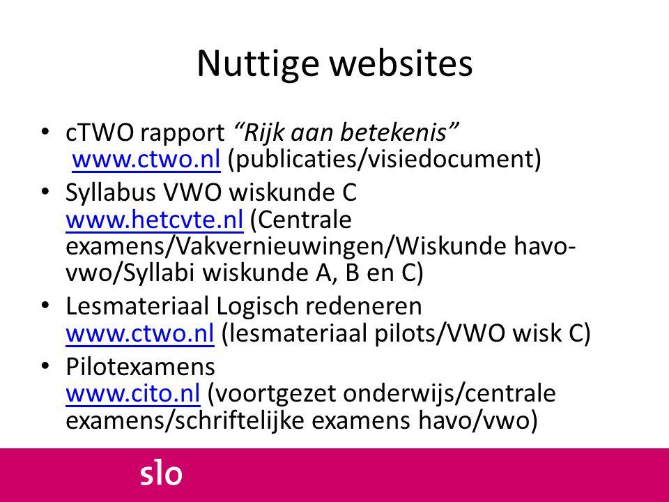 """Nuttige websites cTWO rapport """"Rijk aan betekenis"""" www.ctwo.nl (publicaties/visiedocument)www.ctwo.nl Syllabus VWO wiskunde C www.hetcvte.nl (Centrale"""