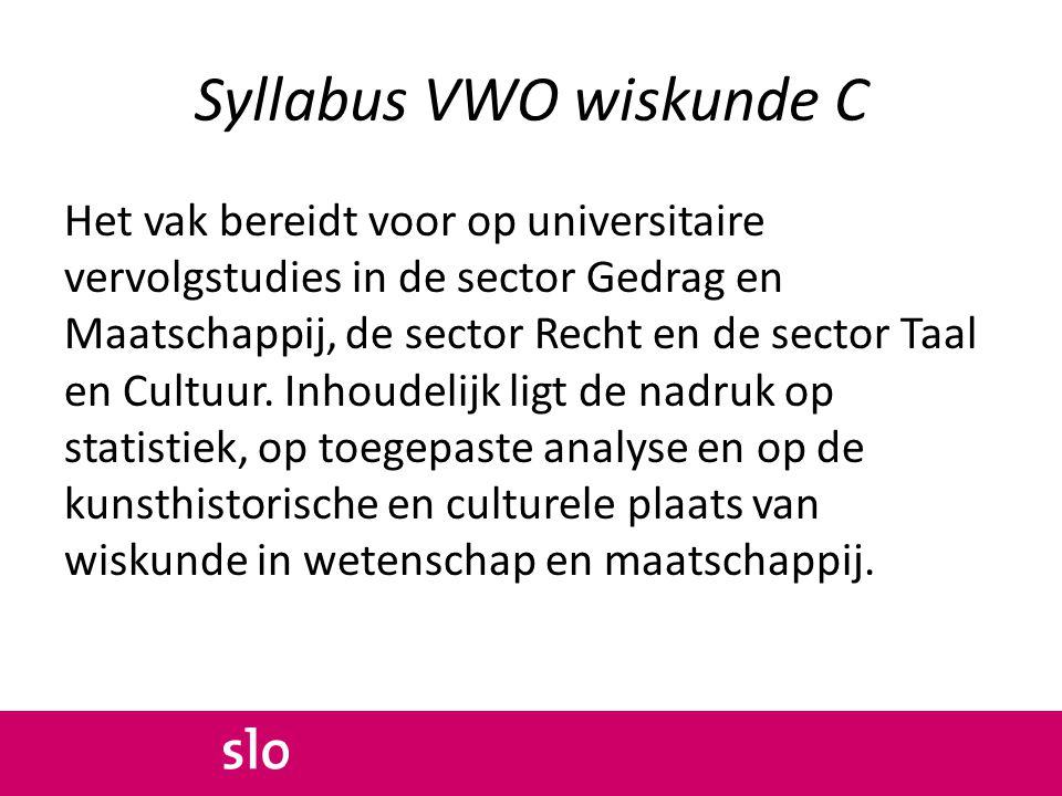 Syllabus VWO wiskunde C Het vak bereidt voor op universitaire vervolgstudies in de sector Gedrag en Maatschappij, de sector Recht en de sector Taal en