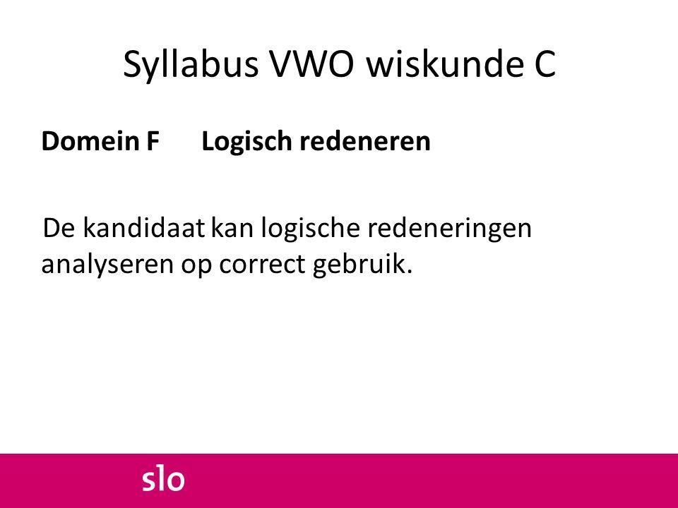 Syllabus VWO wiskunde C Domein F Logisch redeneren De kandidaat kan logische redeneringen analyseren op correct gebruik.