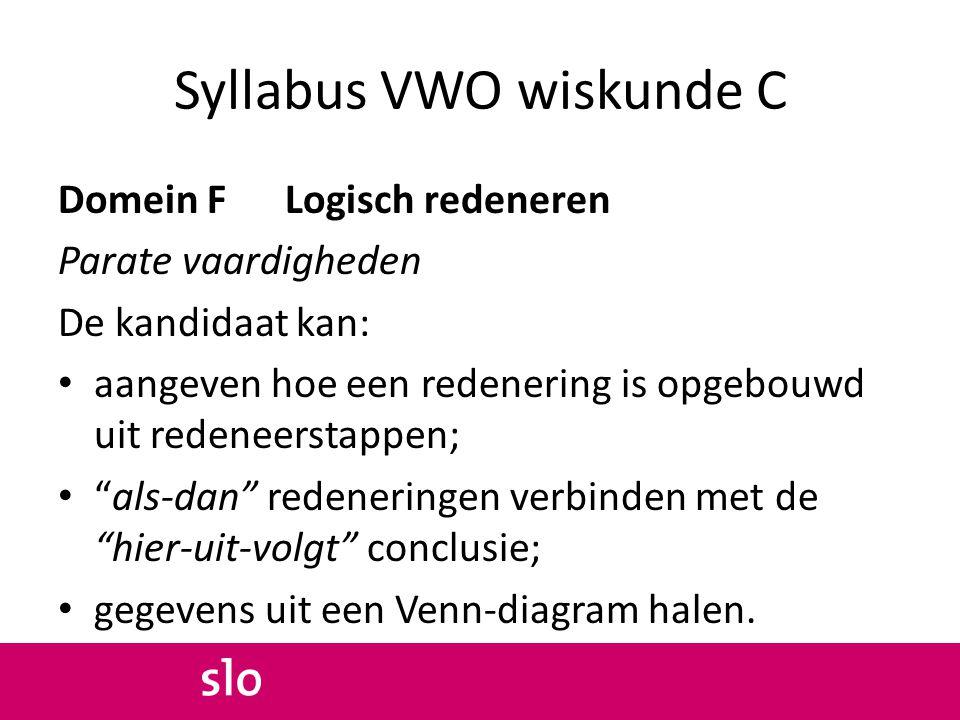Syllabus VWO wiskunde C Domein F Logisch redeneren Parate vaardigheden De kandidaat kan: aangeven hoe een redenering is opgebouwd uit redeneerstappen;