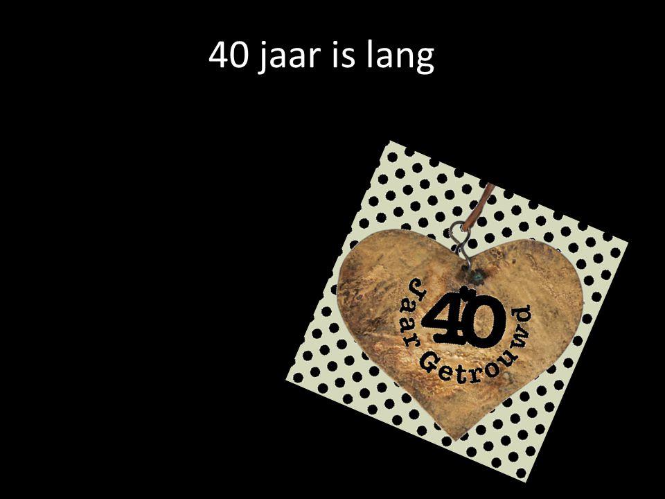 40 jaar is lang