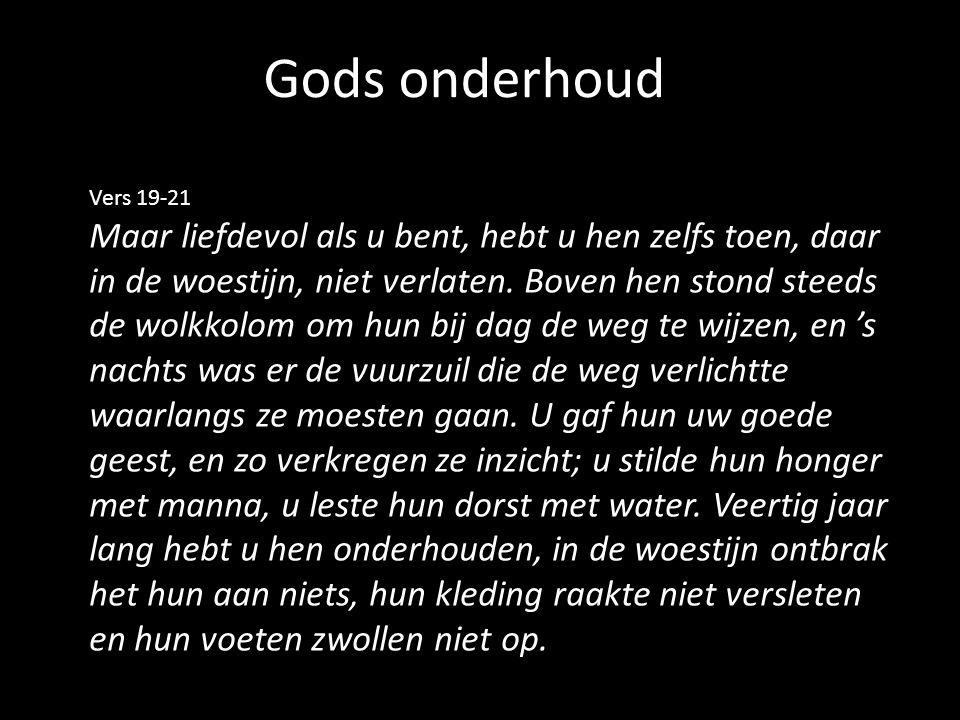 Gods onderhoud Vers 19-21 Maar liefdevol als u bent, hebt u hen zelfs toen, daar in de woestijn, niet verlaten.