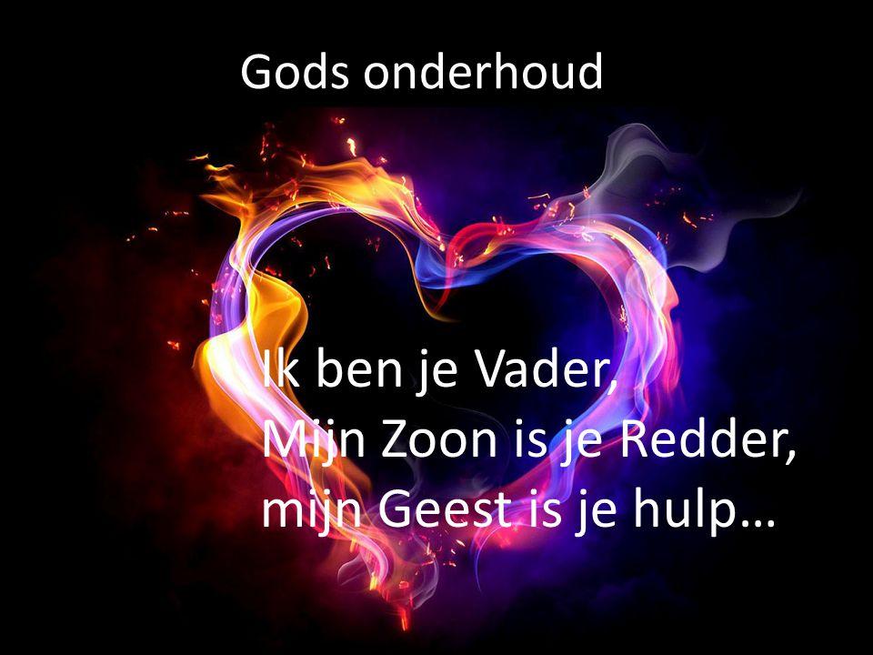 Ik ben je Vader, Mijn Zoon is je Redder, mijn Geest is je hulp…