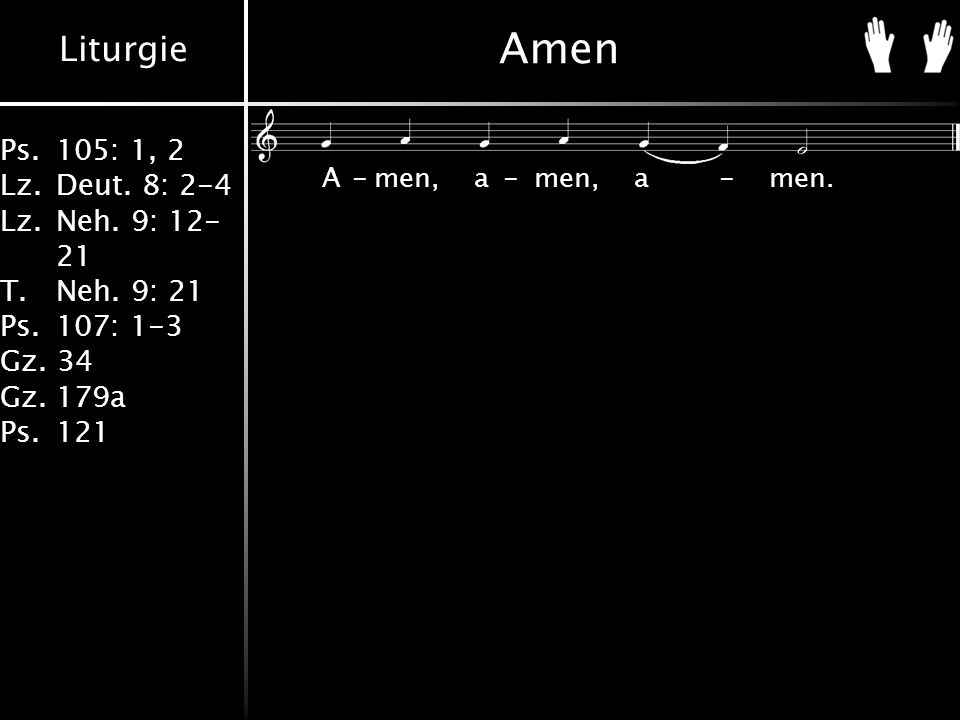 Liturgie Ps.105: 1, 2 Lz.Deut. 8: 2-4 Lz.Neh. 9: 12- 21 T.