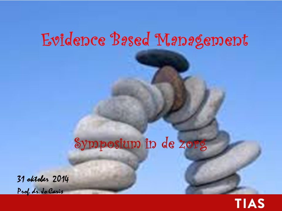 Evidence Based Management Symposium in de zorg 31 oktober 2014 Prof. dr. Jo Caris