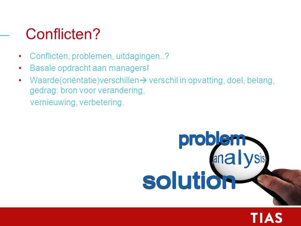 Conflicten? Conflicten, problemen, uitdagingen..? Basale opdracht aan managers! Waarde(oriëntatie)verschillen  verschil in opvatting, doel, belang, g