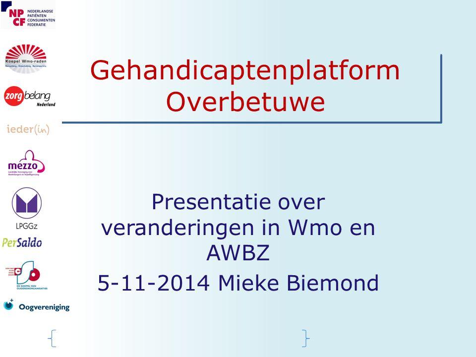 Gehandicaptenplatform Overbetuwe Presentatie over veranderingen in Wmo en AWBZ 5-11-2014 Mieke Biemond