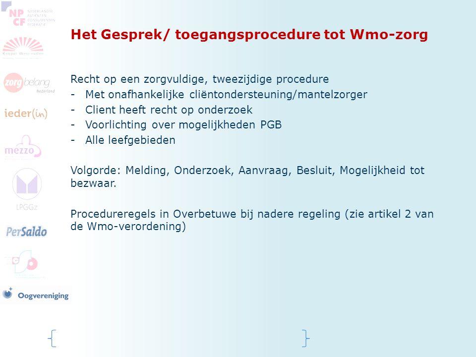 Het Gesprek/ toegangsprocedure tot Wmo-zorg Recht op een zorgvuldige, tweezijdige procedure -Met onafhankelijke cliëntondersteuning/mantelzorger -Clie