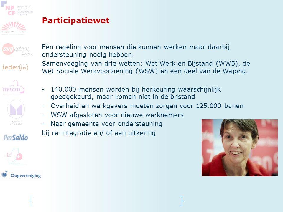 Participatiewet Eén regeling voor mensen die kunnen werken maar daarbij ondersteuning nodig hebben. Samenvoeging van drie wetten: Wet Werk en Bijstand