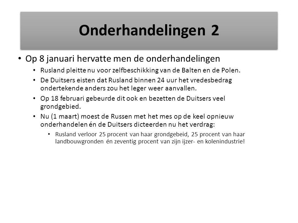 Onderhandelingen 2 Op 8 januari hervatte men de onderhandelingen Rusland pleitte nu voor zelfbeschikking van de Balten en de Polen. De Duitsers eisten