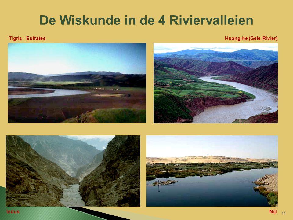 De Wiskunde in de 4 Riviervalleien Huang-he (Gele Rivier) IndusNijl Tigris - Eufrates 11