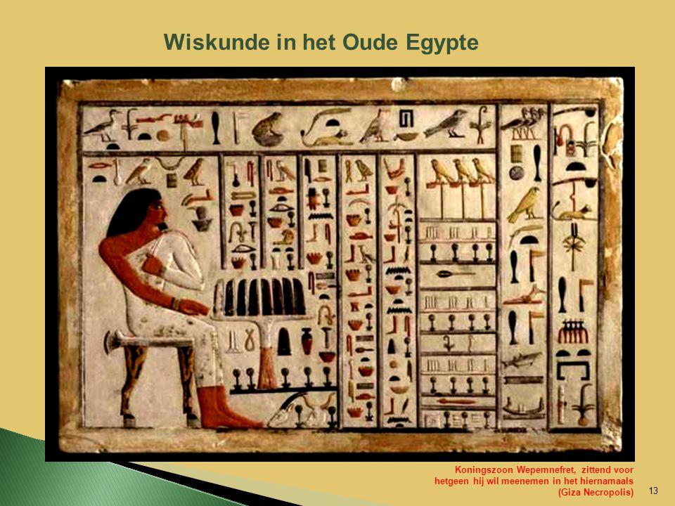Wiskunde in het Oude Egypte 13 Koningszoon Wepemnefret, zittend voor hetgeen hij wil meenemen in het hiernamaals (Giza Necropolis)
