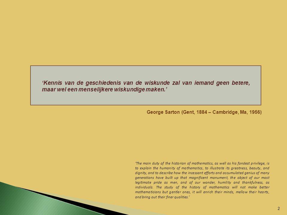 2 'Kennis van de geschiedenis van de wiskunde zal van iemand geen betere, maar wel een menselijkere wiskundige maken.' 'The main duty of the historian