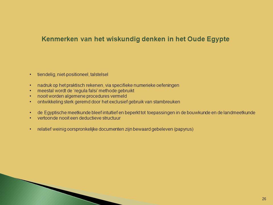 Kenmerken van het wiskundig denken in het Oude Egypte tiendelig, niet-positioneel, talstelsel nadruk op het praktisch rekenen, via specifieke numeriek